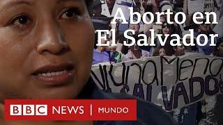 Aborto en El Salvador: las mujeres acusadas de homicidio tras perder embarazos