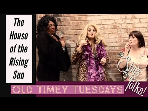 The House of the Rising Sun: Old Timey Tuesdays from She's Folks