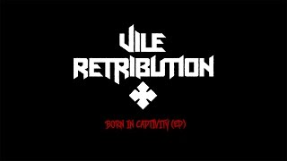 Vile Retribution - Born In Captivity EP