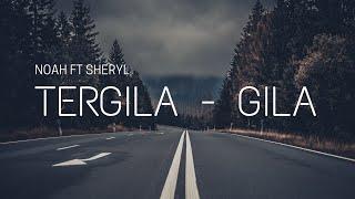 Video Noah ft Sheryl - Tergila - gila [ Lirik ] download MP3, 3GP, MP4, WEBM, AVI, FLV Desember 2017
