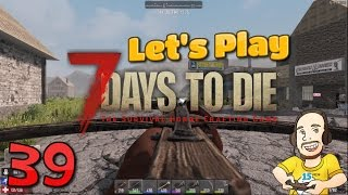 7 Days To Die (7DTD Season 2, EP 39 SP) - Let's Play - Let's Loot