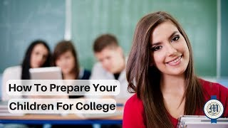 How to prepare your children for college