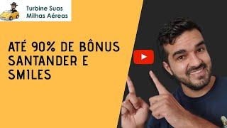 Até 90% Bônus Santander e Smiles