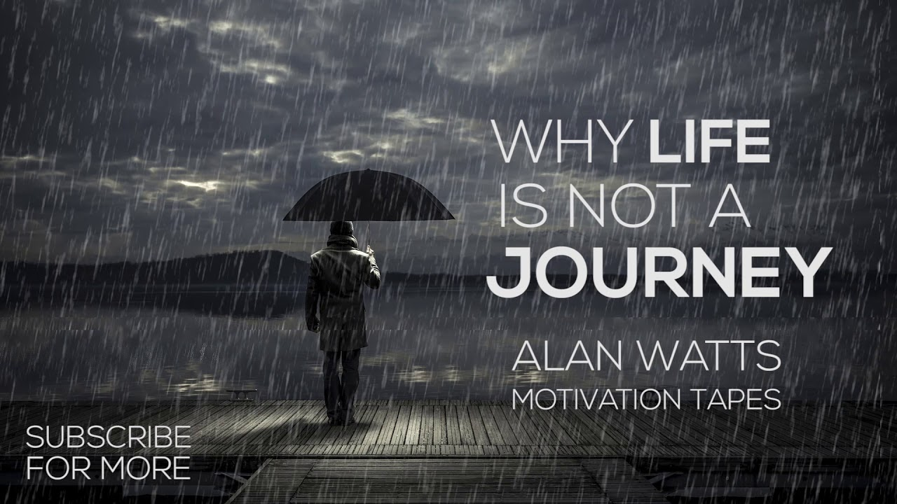Life Is Not A Journey - Alan Watts - YouTube
