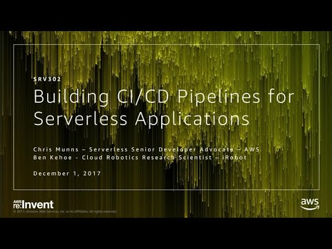 AWS re:Invent 2017: Building CI/CD Pipelines for Serverless Applications (SRV302)