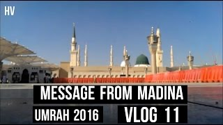 *UMRAH 2016* VLOG #11 - MESSAGE FROM MADINA