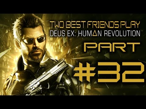 Two Best Friends Play Deus Ex Human Revolution (Part 32)