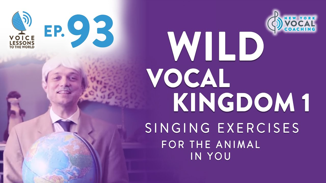 "Ep. 93 ""Wild Vocal Kingdom 1 - ""Singing Exercises For The ANIMAL In You"" Cover"