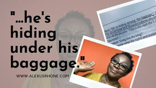 """...he's hiding under his baggage """
