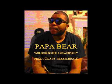 PAPA BEAR - NOT LOOKING FOR A RELATIONSHIP (PROD. BY BEZZELBEATS)