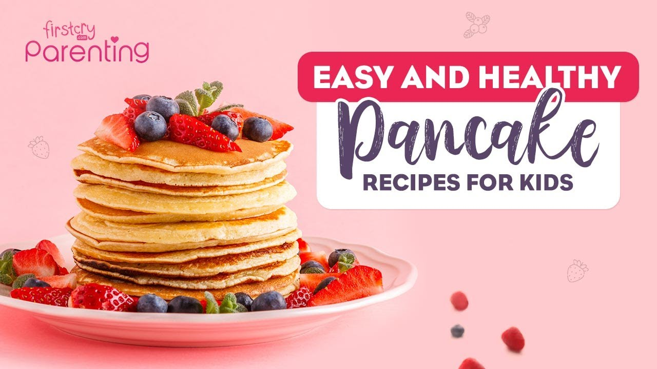 5 Easy and Healthy Pancake Recipes for Kids