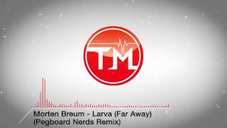 Morten Breum - Larva (Far Away) (Pegboard Nerds Remix)
