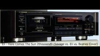 Eli - Here Comes The Sun 2thousand9 (Savage vs. Eli )