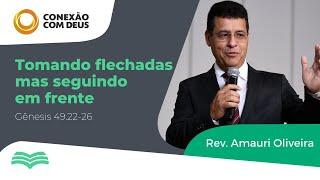TOMANDO FLECHADAS MAS SEGUINDO EM FRENTE  | Rev. Amauri Oliveira