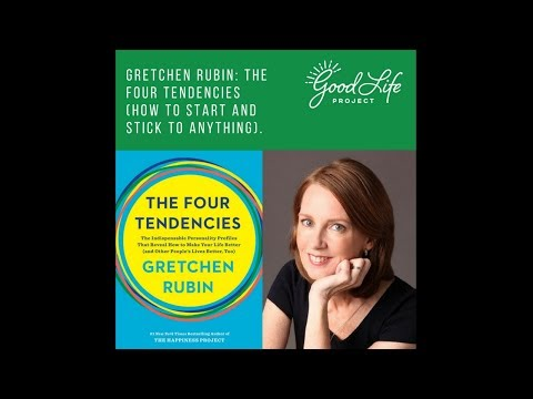 Gretchen Rubin: The Four Tendencies (how to start and stick to anything).