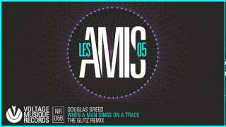 Douglas Greed - When A Man Sings On A Track (The Glitz Remix) // Voltage Musique // Official