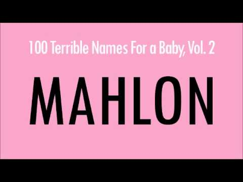 Mahlon: 100 Terrible Names For a Baby