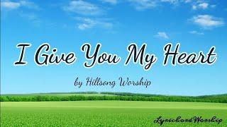 I Give You My Heart - (Lyrics & Chords) || Hillsong Worship