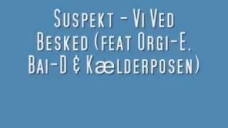 Suspekt - Vi Ved Besked (feat Orgi-E, Bai-D & Kælderposen