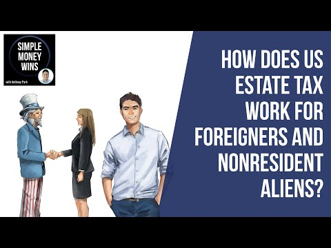 How Does US Estate Tax Work For Foreigners And Nonresident Aliens?