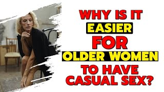 Why Is It Easier For Older Women To Have Casual Sex