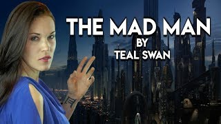 The Mad Man a Poem by Teal Swan