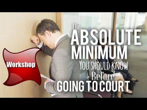 The ABSOLUTE Minimum You Should Know BEFORE Court (Workshop/Lecture)