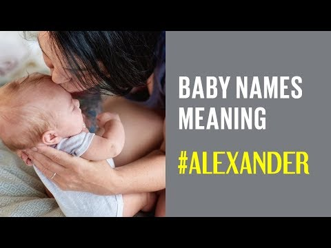 Most Popular Baby Names and the Meaning of Names from A to Z: ALEXANDER