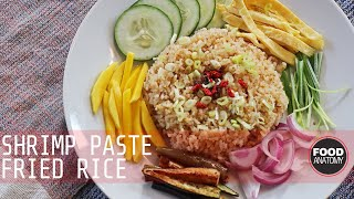How to Make Thai Shrimp Paste Fried Rice | Food Anatomy