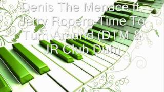 Denis The Menace ft. Jerry Ropero-Time To Turn Around (DTM & JR Club Dub)