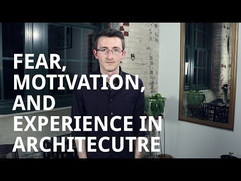 Fear, Motivation, And Experience In Architecture