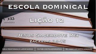 Zacarias 6.9-15 - Lição 12 - Jesus, o nosso Sacerdote Rei