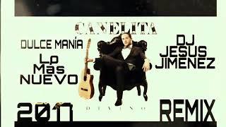 Canelita 2018 dulce mania remix dj Jesús Jiménez lo mas nuevo