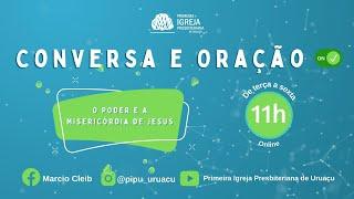 O Poder e a misericórdia de Jesus   Conversa e Oração ON com Rev. Marcio Cleib   09/04/2020