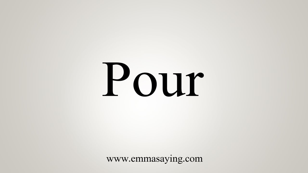 How To Say Pour