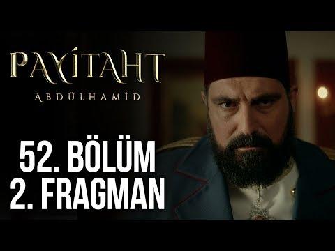 Payitaht Abdülhamid 52. Bölüm 2. Fragman