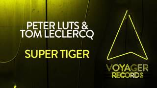 Peter Luts & Tom Leclercq - Super Tiger (Extended Mix) Preview