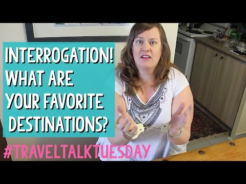 INTERROGATION my Favorite Travel Destinations - traveltalktuesday