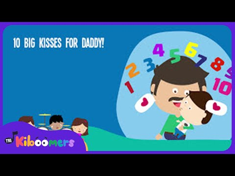 10 Big Kisses For Daddy Song for Kids  Fathers Day Songs for Children  The Kiboomers