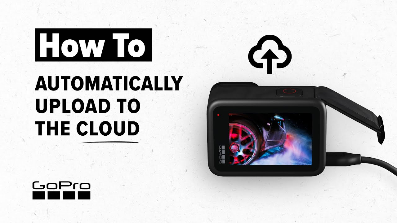 GoPro: How to Automatically Upload Your Footage to the Cloud