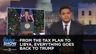 connectYoutube - From the Tax Plan to Libya, Everything Goes Back to Trump: The Daily Show