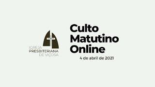 Culto Matutino Online (04/04/2021)