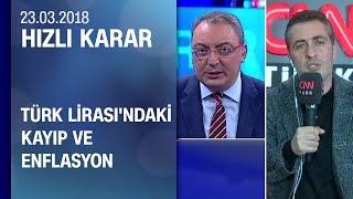 Türk Lirası'ndaki kayıp ve enflasyon - Hızlı Karar 23.03.2018 Cuma