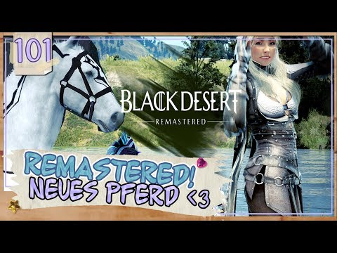 Black Desert Online | REMASTERED? Neues Pferd 😍 #101 - BDO Lets Play Deutsch