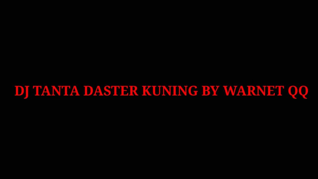 Dj Tanta Daster Kuning By Warnet Qq Youtube