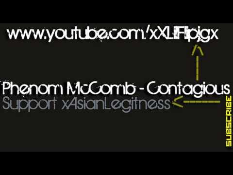 ♫Phenom McComb - Contagious // Support xAsianLegitness♥