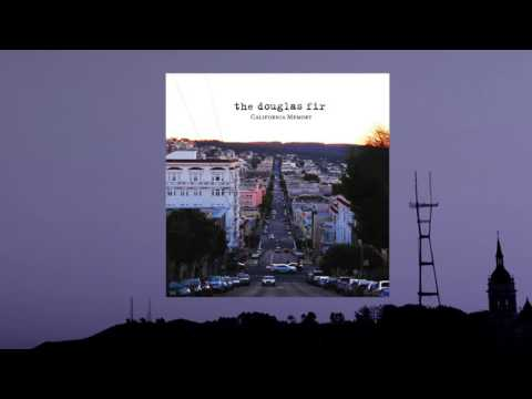 The Douglas Fir - California Memory