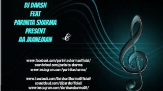 DJ Darsh feat Parinita Sharma - Aa Jaane Jaan