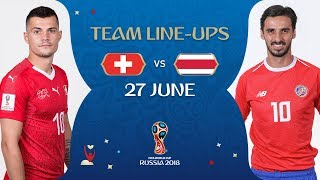 LINEUPS – SWITZERLAND V COSTA RICA - MATCH 42 @ 2018 FIFA World Cup™