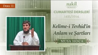 Kelime-i Tevhid'in Anlam ve Şartları [11.Ders] - Musa Hoca / Cumartesi / Dersler / Nakil Kürsüsü